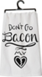 Don't Go Bacon My Heart Tea Towel from your Sebring, Florida florist